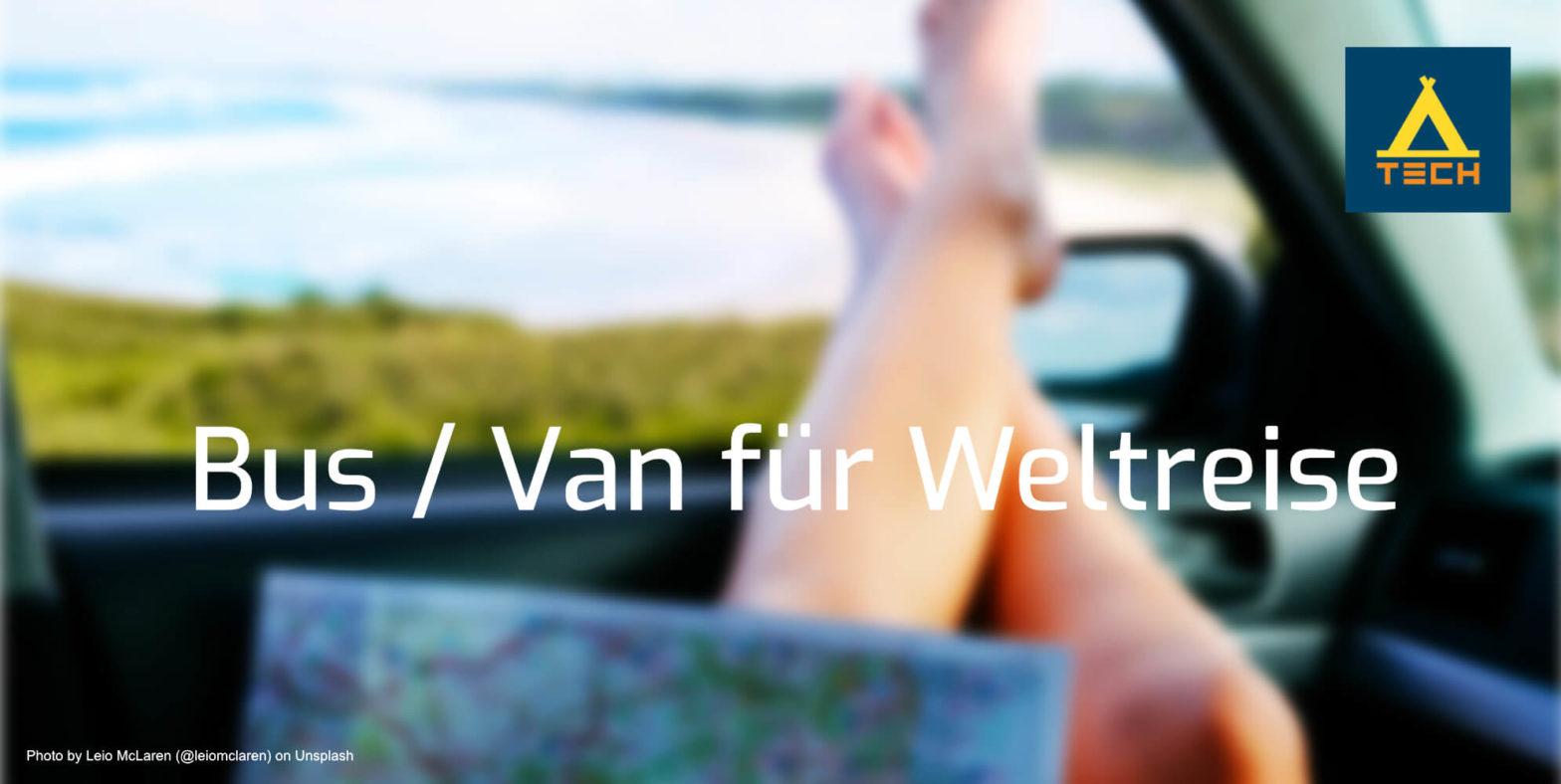 Bus und Van für Weltreise - ein Leitfaden